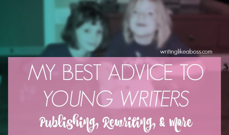 My Best Advice to Young Writers – Publishing, Rewriting, & More